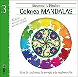 COLOREA MANDALAS III. PARA LA CONFIANZA, LA ENERGÍA Y LA REAFIRMACIÓN (Nueva Era)
