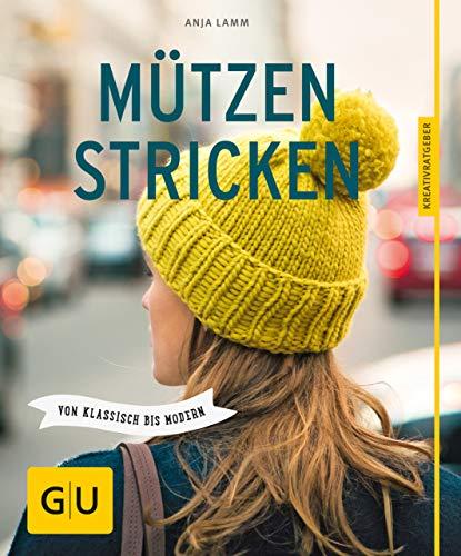 Mützen stricken: Von klassisch bis modern (GU Kreativratgeber)