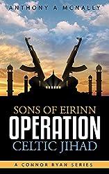 Sons of Eirinn Operation Celtic Jihad (A Conner Ryan Series Book 1)