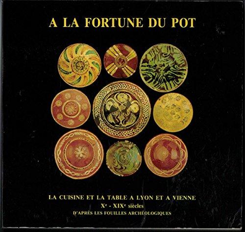 A la fortune du pot La cuisine et la table à Lyon et à Vienne Xe XIXe siècles d'après les fouilles archéologiques Exposition 1991