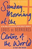 Sunday Morning At The Centre Of The World (A Vintage Original) by Louis de Bernieres (2001-10-04) - Louis de Bernieres