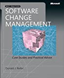 Software Change Management: Case Studies and Practical Advice (Developer Best Practices)