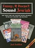 Image de Funny, It Doesn't Sound Jewish: How Yiddish Songs and Synagogue Melodies Influenced Tin Pan Alley, Broadway, and Hollywood