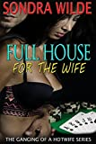 Full House For The Wife (The Ganging of a Hotwife Book 1)