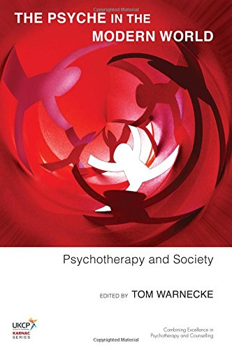 The Psyche in the Modern World: Psychotherapy and Society (The United Kingdom Council for Psychotherapy Series)