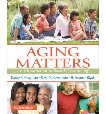 [(Aging Matters: An Introduction to Social Gerontology)] [Author: Nancy R. Hooyman] published on (April, 2014)