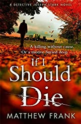 If I Should Die: Written by Matthew Frank, 2014 Edition, Publisher: Michael Joseph [Hardcover]
