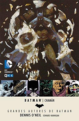 Grandes Autores de Batman: Dennis O'Neil - Chamán por Ed Hannigan Dennis O'Neil