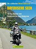 Die schönsten Motorradtouren Bayerische Seen: 10 Top-Touren vom Bodensee bis zum Königssee (Motorrad-Reiseführer)