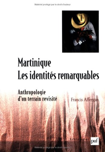 Martinique : les identités remarquables : Anthropologie d'un terrain revisité par Francis Affergan