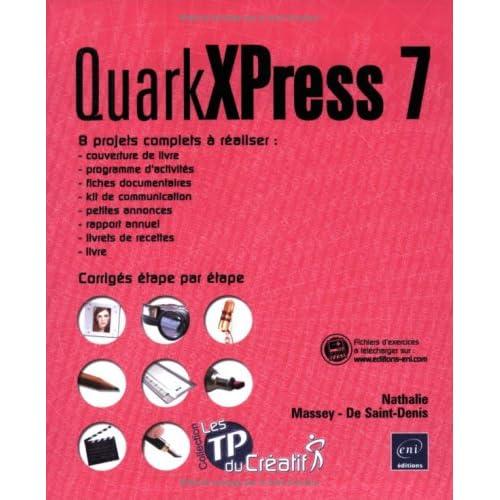 QuarkXPress 7 : 8 projets complets à réaliser : couverture de livre, programme d'activité, fiches documentaires, kit de communication, petites annonces, rapport annuel, livrets de recettes, livre