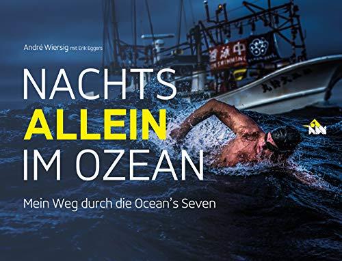 Nachts allein im Ozean. Mein Weg durch die Ocean's Seven: Mit einem Vorwort von Steven Munatones