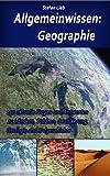 Allgemeinwissen – Geographie: 150 aktuelle Fragen und Antworten zu Ländern, Städten, Bevölkerung, Geologie und Erdgeschichte