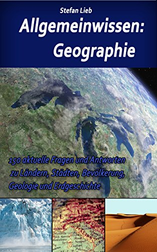 Allgemeinwissen - Geographie: 150 aktuelle Fragen und Antworten zu Ländern, Städten, Bevölkerung, Geologie und Erdgeschichte