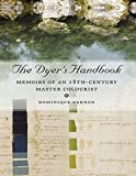 The Dyer's Handbook: Memoirs of an 18th Century Master Colourist (Ancient Textiles Series)