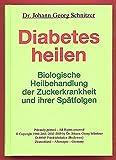 Diabetes heilen: Biologische Heilbehandlung der Zuckerkrankheit und ihrer Spätfolgen - Johann Georg Schnitzer