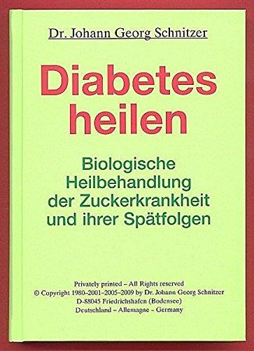 Diabetes heilen: Biologische Heilbehandlung der Zuckerkrankheit und ihrer Spätfolgen