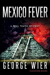 Mexico Fever (The Bill Travis Mysteries) (Volume 12) by George Wier (2016-05-22)