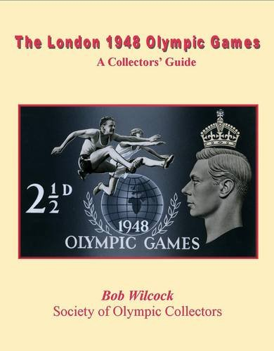 The London 1948 Olympic Games - a Collectors' Guide por Robert Wilcock