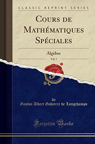Cours de Mathematiques Speciales, Vol. 1: Algebre (Classic Reprint)