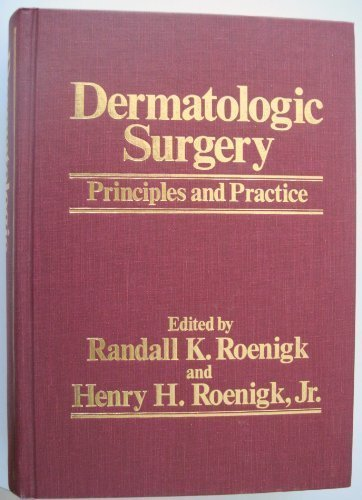 Dermatologic Surgery: Principles and Practice by Randall K. Roenigk (1989-01-01)