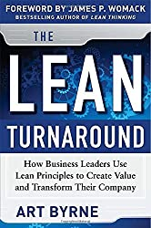 The Lean Turnaround: How Business Leaders Use Lean Principles to Create Value and Transform Their Company by Art Byrne (2012-08-28)