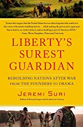 Liberty's Surest Guardian: Rebuilding Nations After War from the Founders to Obama: Written by Jeremi Suri, 2012 Edition, Publisher: Free Press [Paperback]