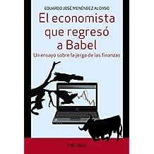 El Economista Que Regresó A Babel. Un Ensayo Sobre La Jerga De Las Finanzas (Empresa Y Gestión)
