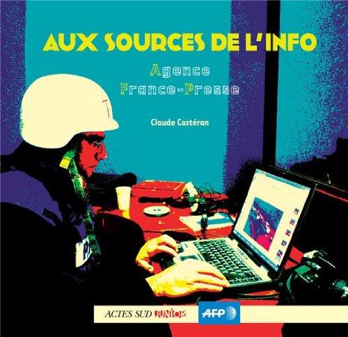Aux sources de l'info : Agence France-Presse par Claude Castéran