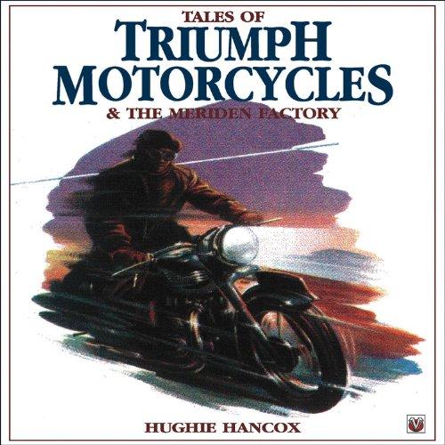 Tales of Triumph Motorcycles and the Meriden Factory por Hughie Hancox