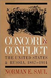 Concord and Conflict: The United States and Russia, 1867-1914 by Norman E. Saul (1996-02-16)