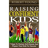 Raising Confident Kids: 7 Steps To Nurture Self-Esteem And Prepare Your Kids For Success (English Edition)