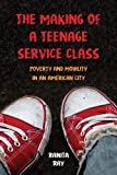 The Making of a Teenage Service Class – Poverty and Mobility in an American City