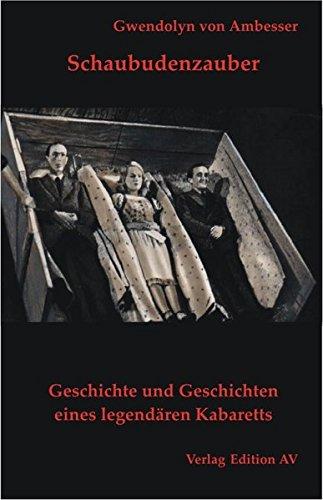 Schaubudenzauber: Geschichte und Geschichten eines legendären Kabaretts