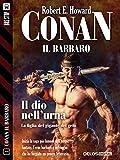Conan e il dio nell'urna: Conan il Cimmero 1 (Conan il Barbaro)