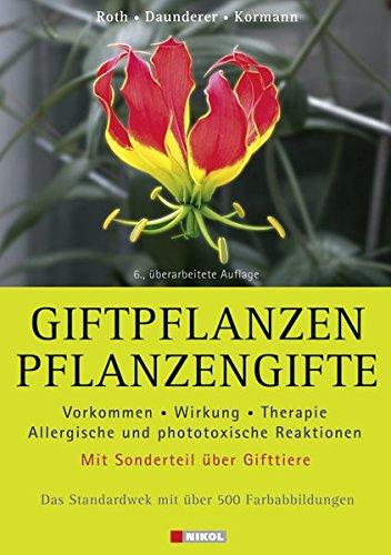 Giftpflanzen - Pflanzengifte: Vorkommen, Wirkung, Therapie - allergische und phototoxische Reaktionen. Mit Sonderteil über Gifttiere