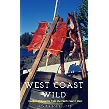 West Coast Wild: Stories & Recipes from the Pacific North West (English Edition)