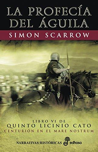 La profecía del águila (VI) (Quinto Licinio Cato nº 6) por Simon Scarrow