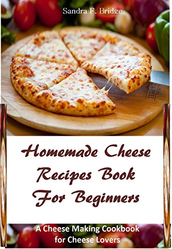 Homemade Cheese Recipes Book For Beginners: A Cheese Making Cookbook for Cheese Lovers (English Edition) -