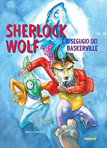Sherlock Wolf e il segugio dei Baskerville. Ediz. a colori