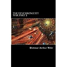 The Synchronicity War Part 3: Volume 3 by Dietmar Arthur Wehr (2014-04-10)