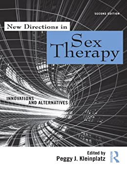 New Directions in Sex Therapy: Innovations and Alternatives by [Kleinplatz, Peggy J.]