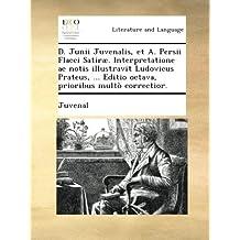 D. Junii Juvenalis, et A. Persii Flacci Satiræ. Interpretatione ac notis illustravit Ludovicus Prateus, ... Editio octava, prioribus multò correctior.