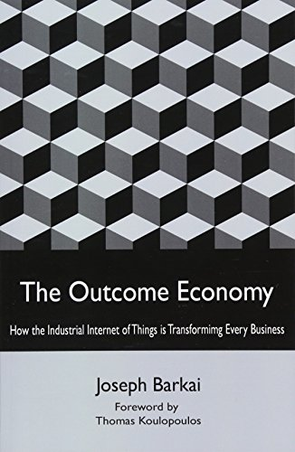 The Outcome Economy: How the Industrial Internet of Things is Transforming Every Business por Joseph Barkai