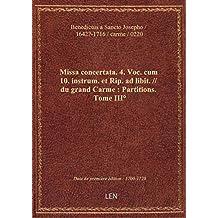 Missa concertata. 4. Voc. cum 10. instrum. et Rip. ad libit. // du grand Carme : Partitions. Tome II