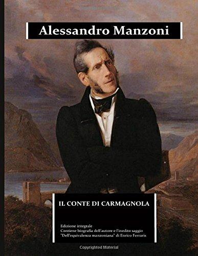 Il conte di Carmagnola: edizione integrale. Contiene la una biografia dettagliata di Alessandro Manzoni e l'inedito saggio Dell'equivalenza manzoniana