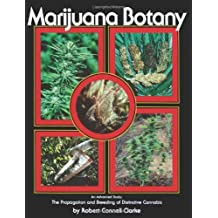 Marijuana Botany: An Advanced Study: The Propagation and Breeding of Distinctive Cannabis by Robert Connell Clarke(1905-06-15)