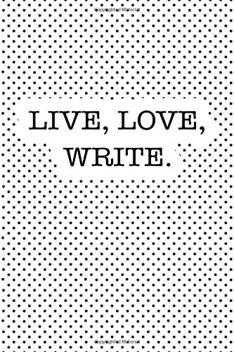 Live Love Write: A 6x9 Inch Matte Softcover Journal Notebook With 120 Blank Lined Pages And A Motivational Author Cover Slogan por Enrobed Polka Dot Journals