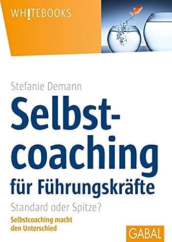 Selbstcoaching für Führungskräfte: Standard oder Spitze?Selbstcoaching macht den Unterschied (Service Macht Den Unterschied)