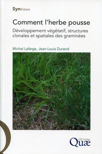 Comment l'herbe pousse: Développement végétatif, structures clonales et spatiales des graminées
